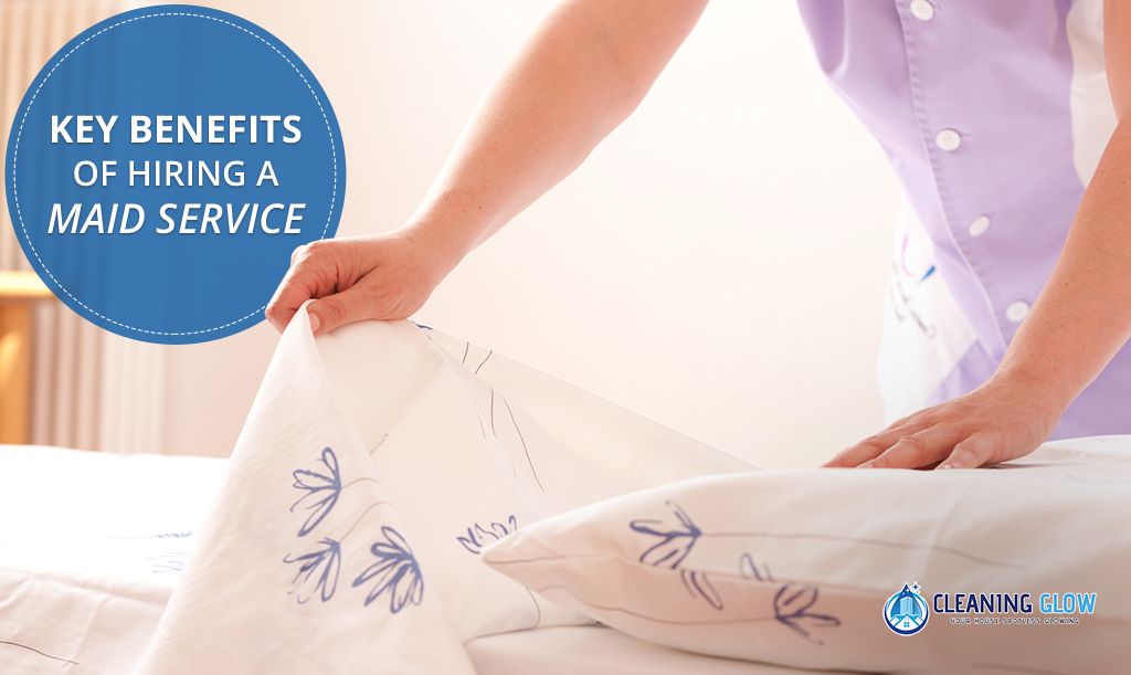 Key Benefits of Hiring a Maid Service